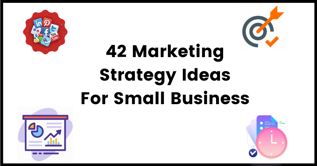 42 Marketing Strategy Ideas For Small Business